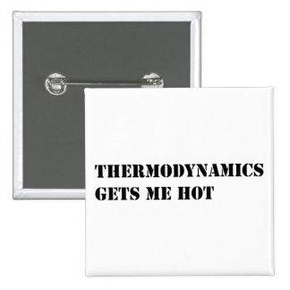La termodinámica me consigue caliente pin cuadrada 5 cm