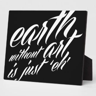 la tierra sin arte es apenas 'eh placa para mostrar