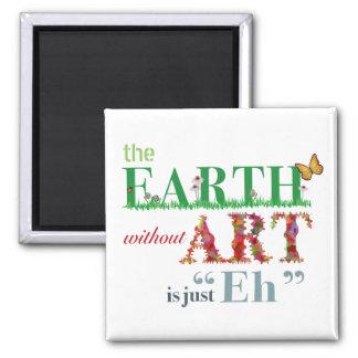 La tierra sin arte es Eh imán divertido
