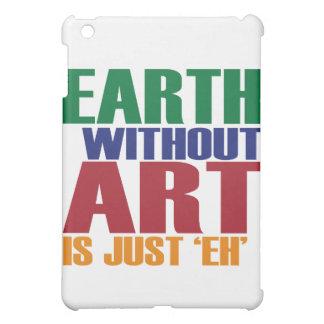La tierra sin arte está apenas Eh
