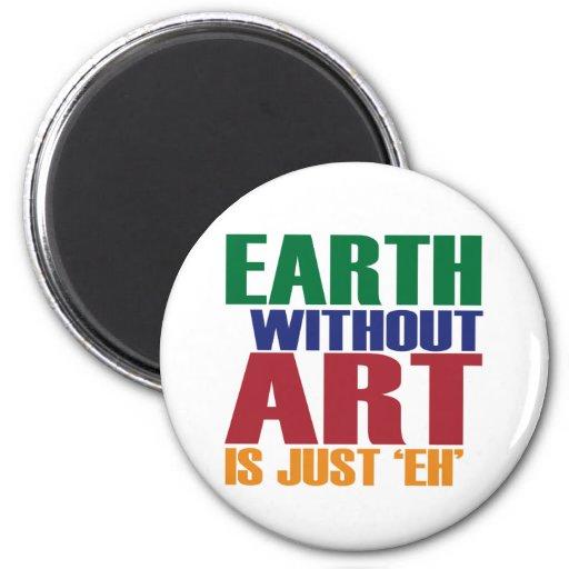 La tierra sin arte está apenas Eh Imán Para Frigorífico