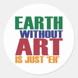 La tierra sin arte está apenas Eh Pegatina Redonda