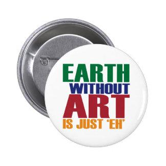 La tierra sin arte está apenas Eh Pin Redondo 5 Cm