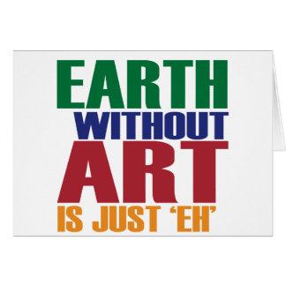 La tierra sin arte está apenas Eh Tarjeta De Felicitación