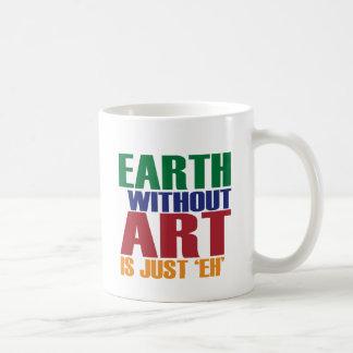 La tierra sin arte está apenas Eh Taza Básica Blanca