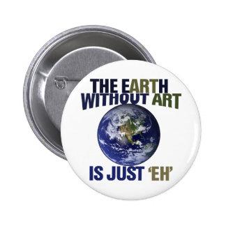 La tierra sin arte pin redondo 5 cm
