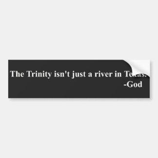 La trinidad no es apenas un río en Tejas. Dios Pegatina De Parachoque