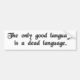 La única buena lengua es una lengua muerta pegatina para auto