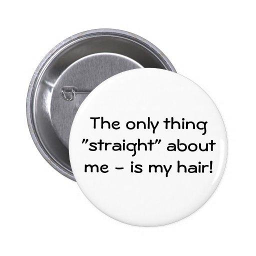 """¡La única cosa """"derecho"""" sobre mí - es mi pelo! Pins"""