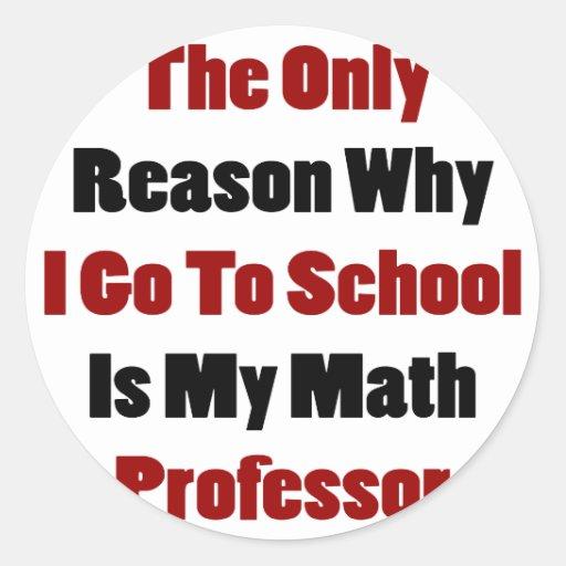 La única razón por la que voy a la escuela es mi pegatinas redondas