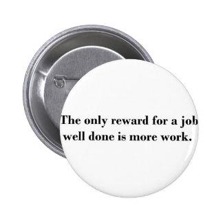 La única recompensa por un trabajo hecho bien es m pin