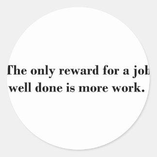 La única recompensa por un trabajo hecho bien es pegatina redonda