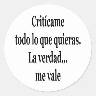 La Verdad de Criticame Todo Lo Que Quieras yo Pegatina Redonda