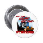 ¡La vez próxima Obama, 2012 será las nuestras! Pins