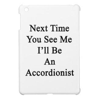 La vez próxima usted ve que yo será acordeonista