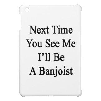 La vez próxima usted ve que yo será Banjoist