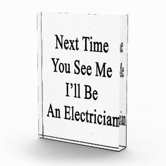 La vez próxima usted ve que yo será electricista