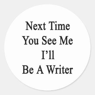 La vez próxima usted ve que yo será escritor pegatina redonda