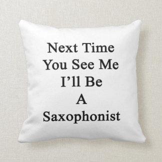 La vez próxima usted ve que yo será un saxofonista cojines