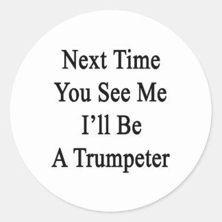 La vez próxima usted ve que yo será un trompetista etiquetas redondas