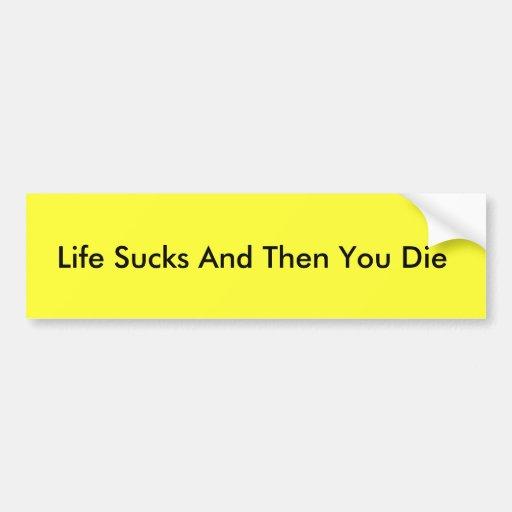 La vida chupa y entonces usted muere pegatina para pegatina de parachoque