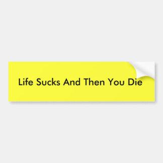 La vida chupa y entonces usted muere pegatina para pegatina para auto