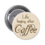 La vida comienza después de café pins