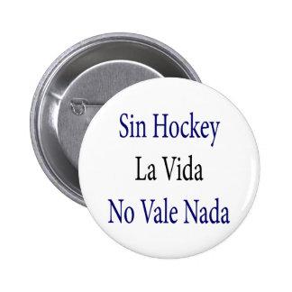 La Vida del hockey del pecado ningún valle Nada Pin