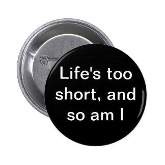 """La """"vida demasiado corta, y es tan yo"""" abotona pin redondo de 2 pulgadas"""