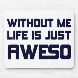 La vida es apenas Aweso Alfombrillas De Ratón