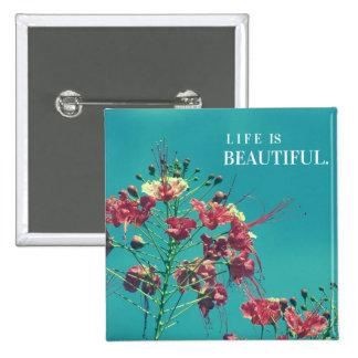 La vida es botón inspirado hermoso pin cuadrado