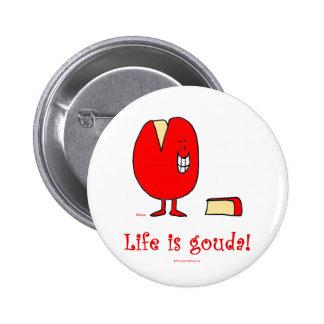 la vida es buen queso del Gouda Pin Redondo De 2 Pulgadas