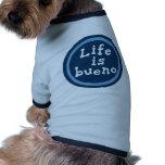 La vida es bueno ropa de mascota