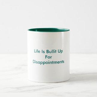 La vida es Bullit para arriba para las decepciones Taza De Dos Tonos