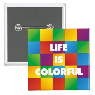 La vida es colorida pin cuadrado