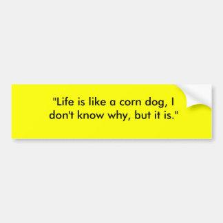 """La """"vida es como un perro de maíz, yo no sabe porq etiqueta de parachoque"""