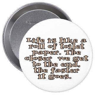 La vida es como un rollo del papel higiénico… pin redondo de 4 pulgadas