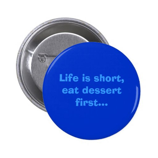 La vida es corta, come el botón de la diversión de pin