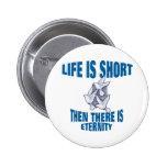 La vida es corta pin