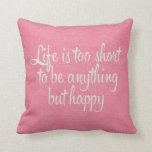 La vida es corta sea lona rosada feliz cojin