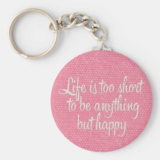 La vida es corta sea lona rosada feliz llavero redondo tipo pin