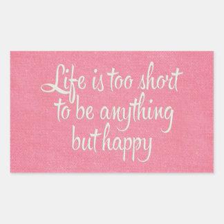 La vida es corta sea lona rosada feliz rectangular pegatinas