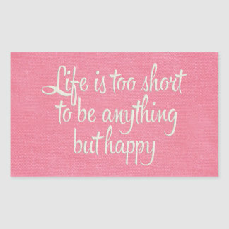 La vida es corta sea lona rosada feliz pegatina rectangular