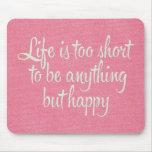 La vida es corta sea lona rosada feliz tapete de raton