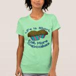 ¡La vida es cortocircuito, come más magdalenas! Camisetas