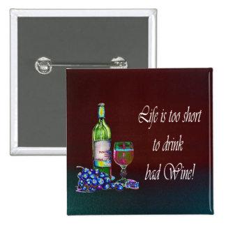 ¡La vida es demasiado corta beber el mún vino! Reg Pin Cuadrada 5 Cm