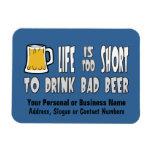 La vida es demasiado corta beber la mala cerveza imán rectangular