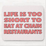 La vida es demasiado corta comer en los restaurant tapetes de raton