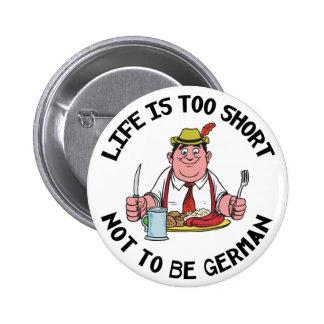 La vida es demasiado corta no ser alemana pin redondo de 2 pulgadas