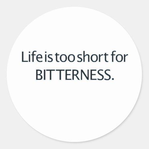 La vida es demasiado corta para la amargura pegatinas redondas